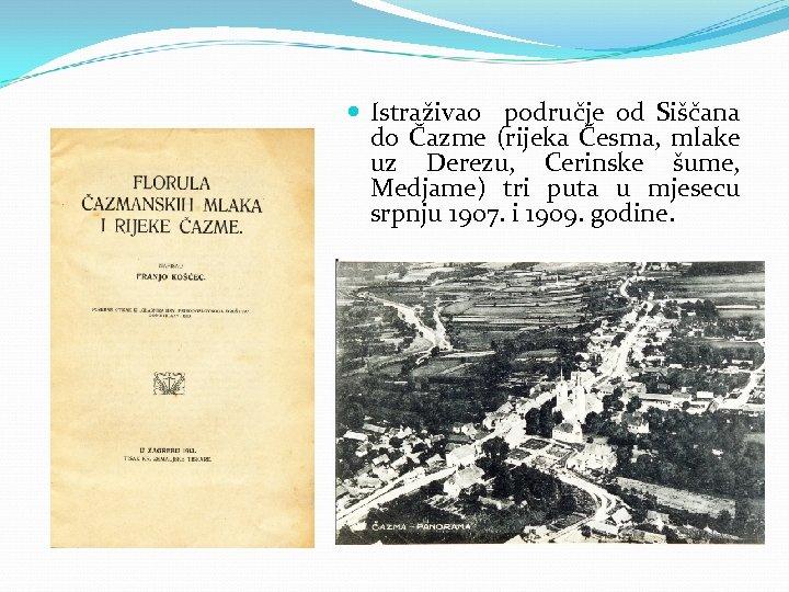 Istraživao područje od Siščana do Čazme (rijeka Česma, mlake uz Derezu, Cerinske šume,
