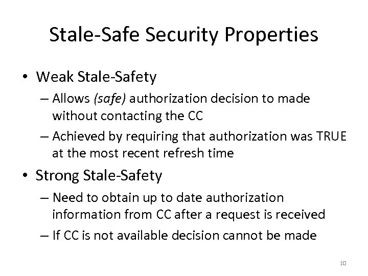 Stale-Safe Security Properties • Weak Stale-Safety – Allows (safe) authorization decision to made without