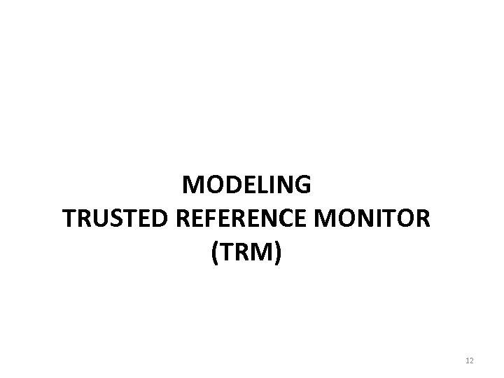 MODELING TRUSTED REFERENCE MONITOR (TRM) 12