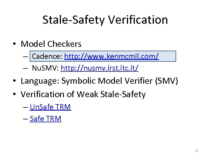 Stale-Safety Verification • Model Checkers – Cadence: http: //www. kenmcmil. com/ – Nu. SMV: