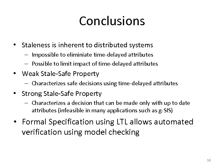 Conclusions • Staleness is inherent to distributed systems – Impossible to eliminiate time-delayed attributes