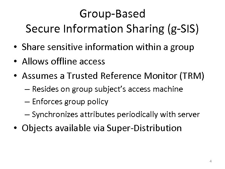 Group-Based Secure Information Sharing (g-SIS) • Share sensitive information within a group • Allows