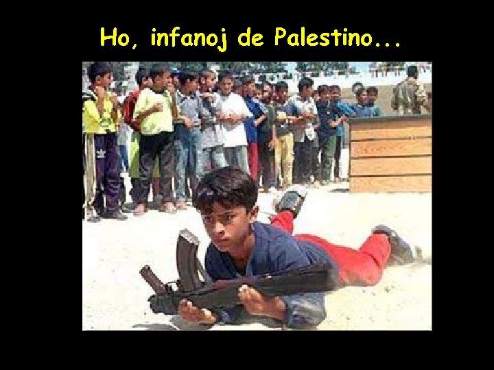 Ho, infanoj de Palestino. . .