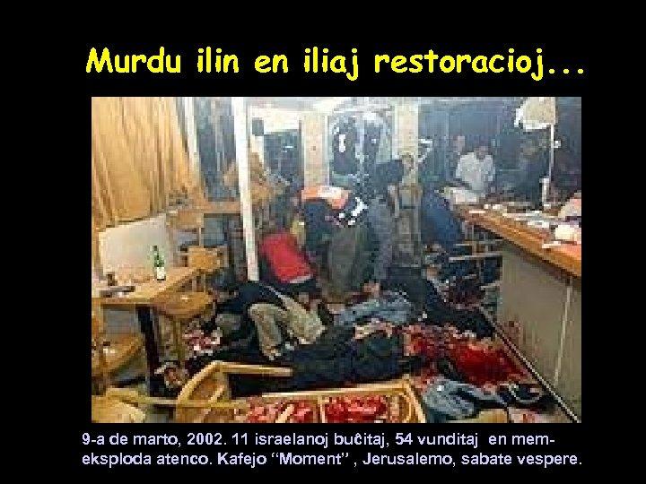 Murdu ilin en iliaj restoracioj. . . 9 -a de marto, 2002. 11 israelanoj
