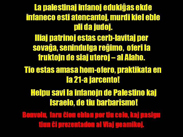 La palestinaj infanoj edukiĝas ekde infaneco esti atencantoj, murdi kiel eble pli da judoj.