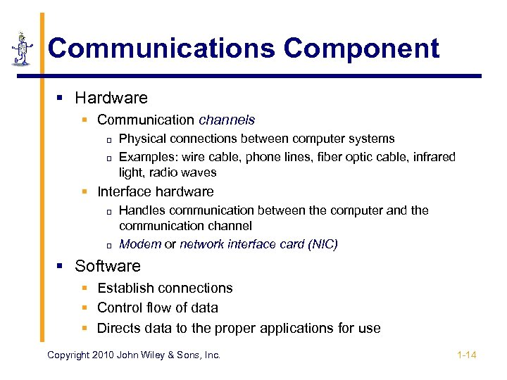 Communications Component § Hardware § Communication channels p p Physical connections between computer systems