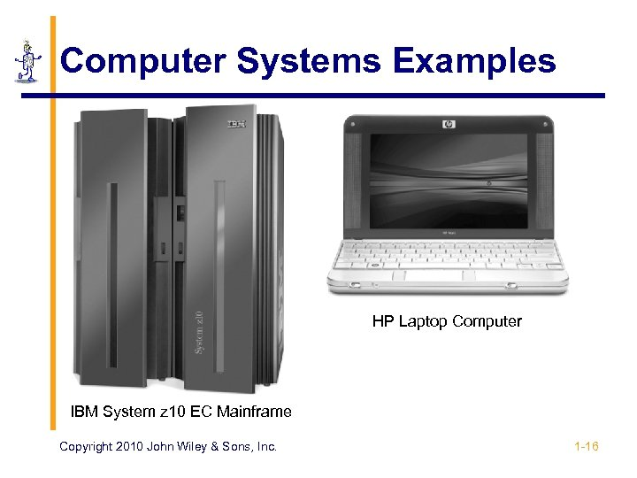 Computer Systems Examples HP Laptop Computer IBM System z 10 EC Mainframe Copyright 2010