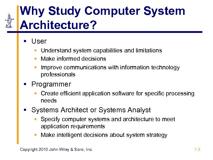 Why Study Computer System Architecture? § User § Understand system capabilities and limitations §