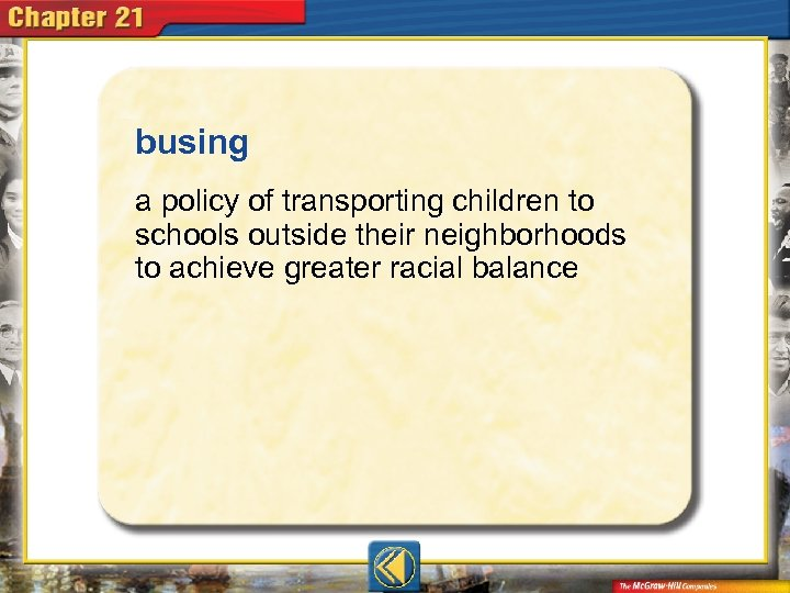busing  a policy of transporting children to schools outside their neighborhoods to achieve greater