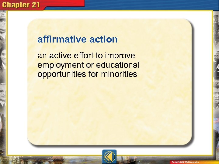 affirmative action  an active effort to improve employment or educational opportunities for minorities