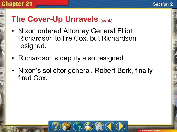The Cover-Up Unravels (cont. ) • Nixon ordered Attorney General Elliot Richardson to fire