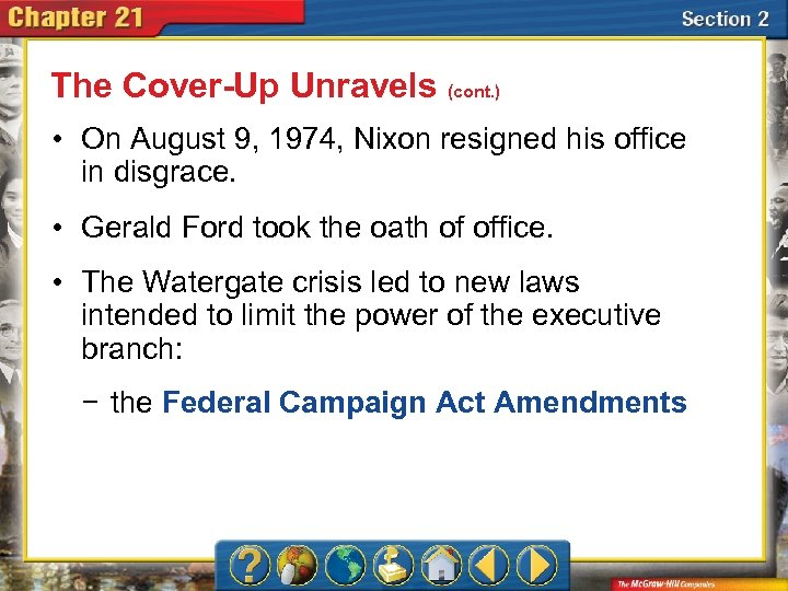 The Cover-Up Unravels (cont. ) • On August 9, 1974, Nixon resigned his office