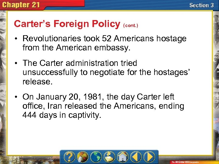 Carter's Foreign Policy (cont. ) • Revolutionaries took 52 Americans hostage from the American