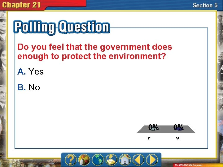 Do you feel that the government does enough to protect the environment? A. Yes