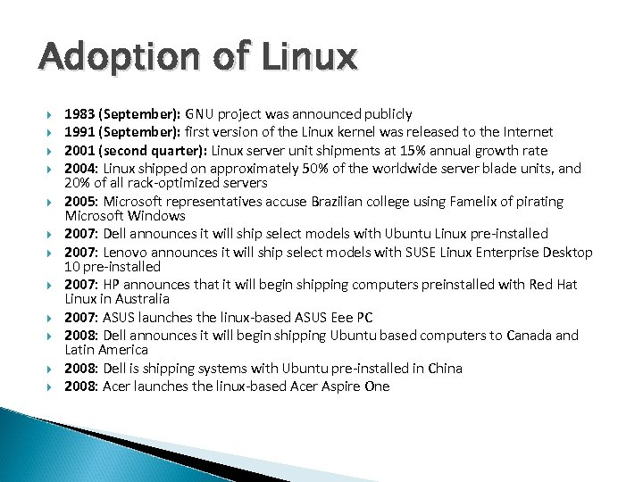 Adoption of Linux 1983 (September): GNU project was announced publicly 1991 (September): first version