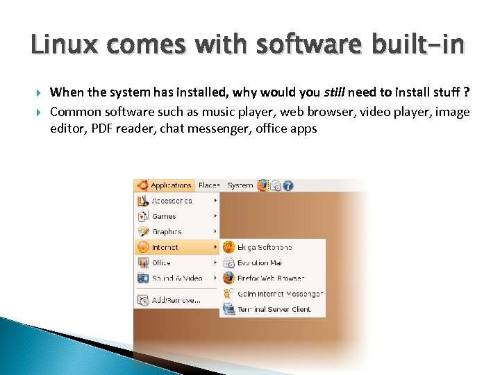 Linux comes with software built-in When the system has installed, why would you still