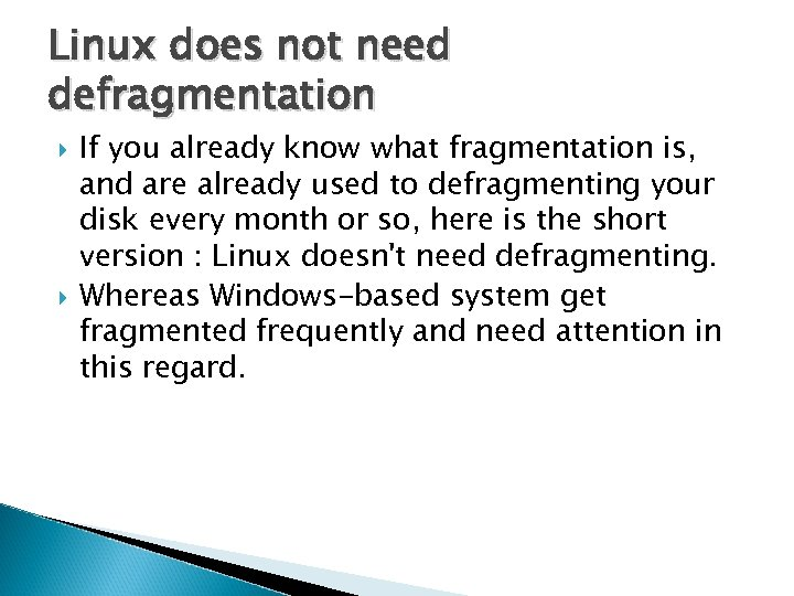 Linux does not need defragmentation If you already know what fragmentation is, and are
