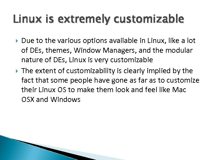 Linux is extremely customizable Due to the various options available in Linux, like a