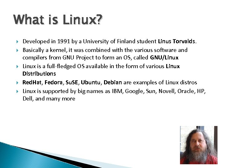 What is Linux? Developed in 1991 by a University of Finland student Linus Torvalds.