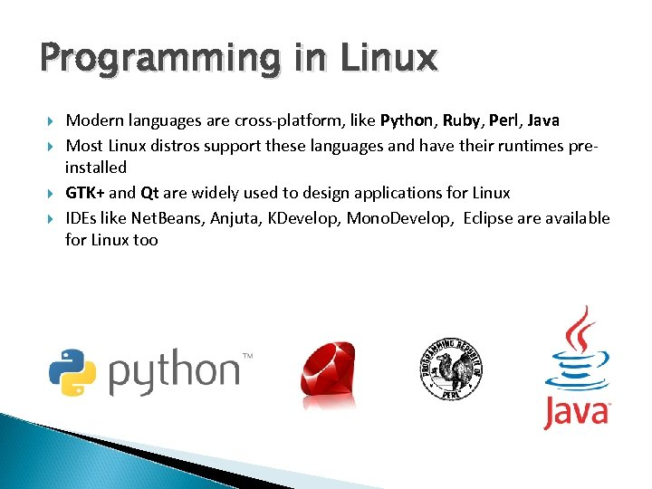 Programming in Linux Modern languages are cross-platform, like Python, Ruby, Perl, Java Most Linux
