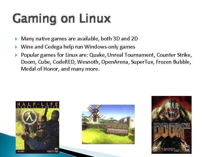 Gaming on Linux Many native games are available, both 3 D and 2 D