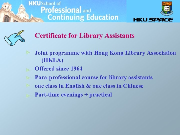 Certificate for Library Assistants Joint programme with Hong Kong Library Association (HKLA) Offered since
