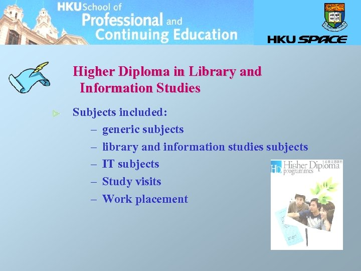 Higher Diploma in Library and Information Studies Subjects included: – generic subjects – library