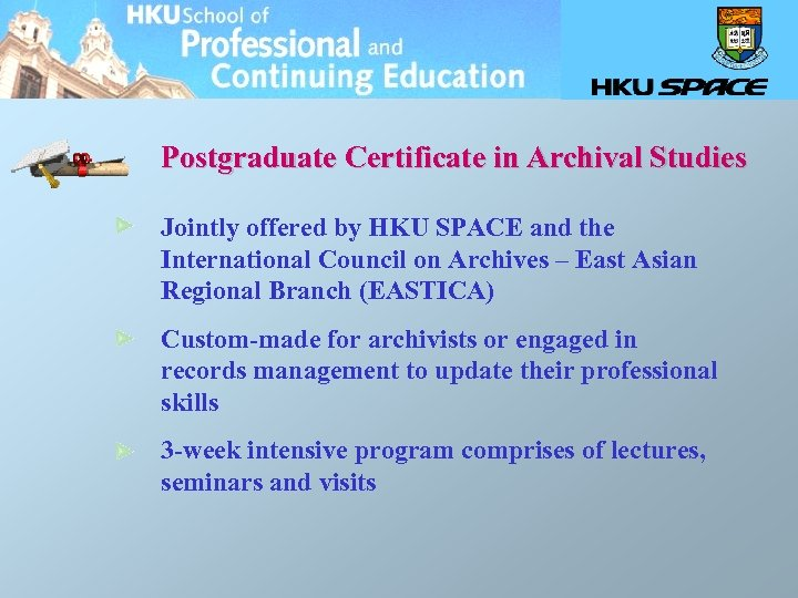 Postgraduate Certificate in Archival Studies Jointly offered by HKU SPACE and the International Council