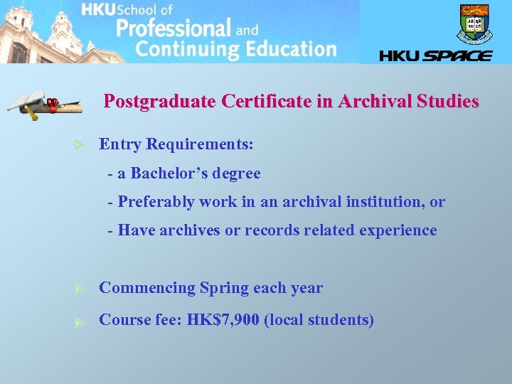 Postgraduate Certificate in Archival Studies Entry Requirements: - a Bachelor's degree - Preferably work