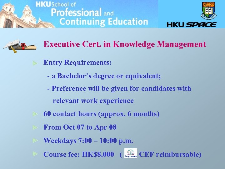 Executive Cert. in Knowledge Management Entry Requirements: - a Bachelor's degree or equivalent; -