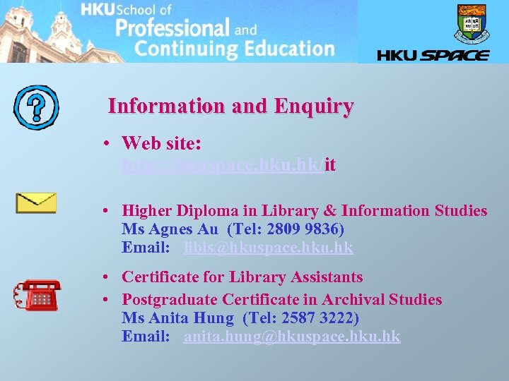 Information and Enquiry • Web site: http: //hkuspace. hku. hk/it • Higher Diploma in