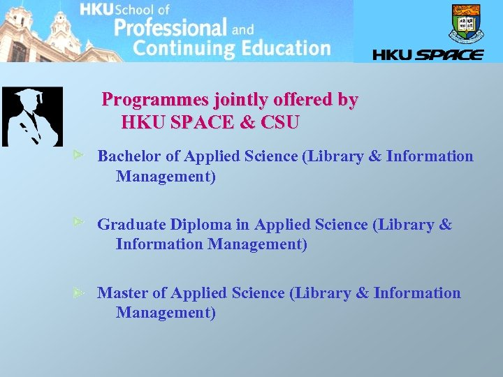 Programmes jointly offered by HKU SPACE & CSU Bachelor of Applied Science (Library &
