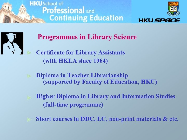 Programmes in Library Science Certificate for Library Assistants (with HKLA since 1964) Diploma in