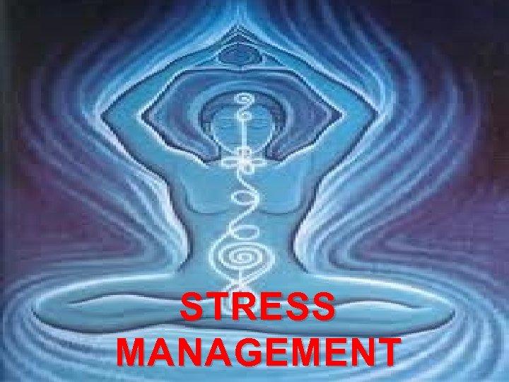 STRESS MANAGMENT STRESS MANAGEMENT