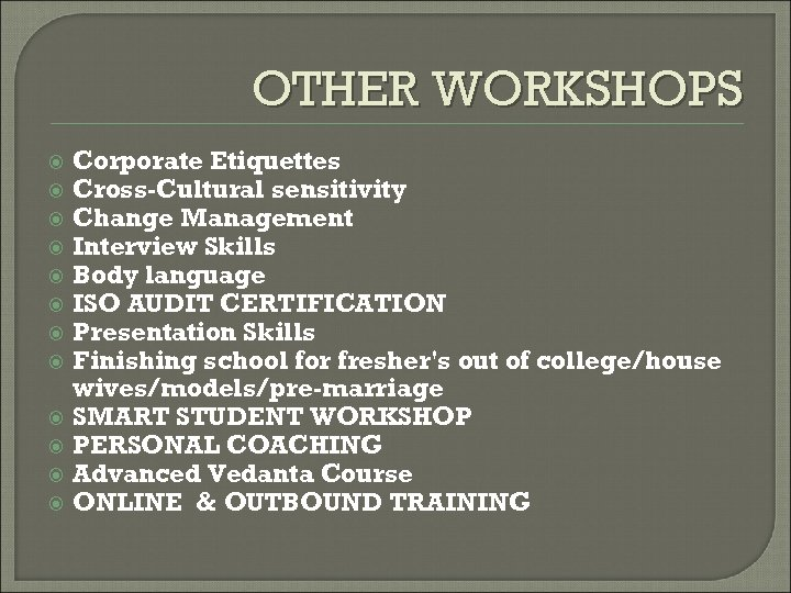 OTHER WORKSHOPS Corporate Etiquettes Cross-Cultural sensitivity Change Management Interview Skills Body language ISO AUDIT