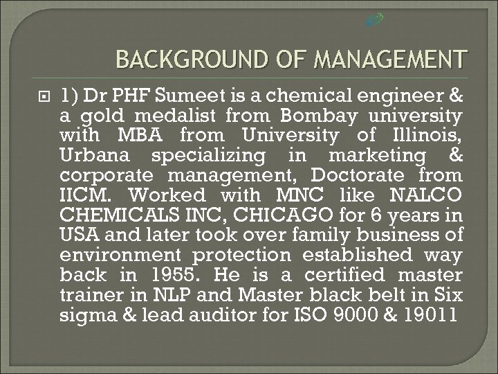 BACKGROUND OF MANAGEMENT 1) Dr PHF Sumeet is a chemical engineer & a gold