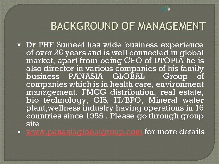 D BACKGROUND OF MANAGEMENT Dr PHF Sumeet has wide business experience of over 26