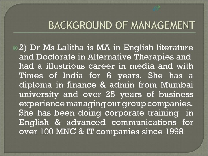 BACKGROUND OF MANAGEMENT 2) Dr Ms Lalitha is MA in English literature and Doctorate