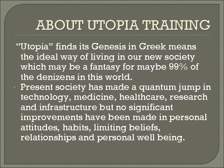 "ABOUT UTOPIA TRAINING ""Utopia"" finds its Genesis in Greek means the ideal way of"