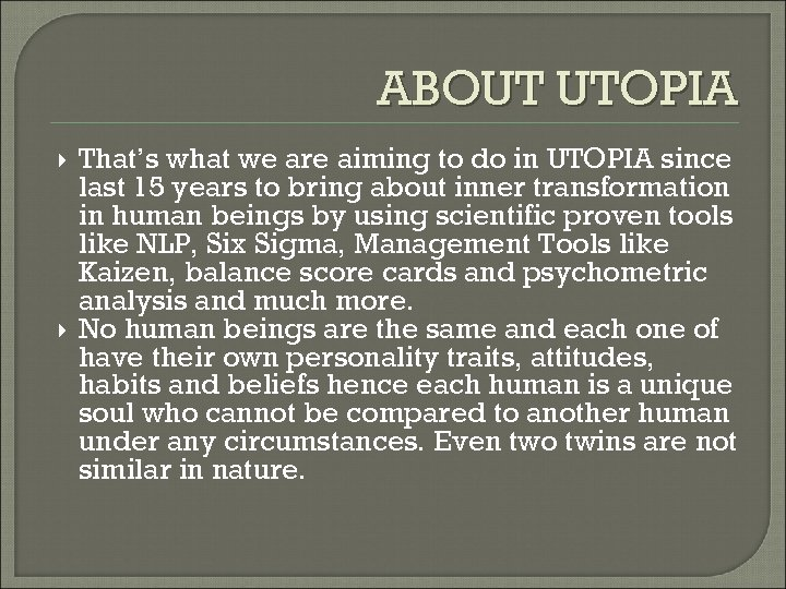 ABOUT UTOPIA That's what we are aiming to do in UTOPIA since last 15