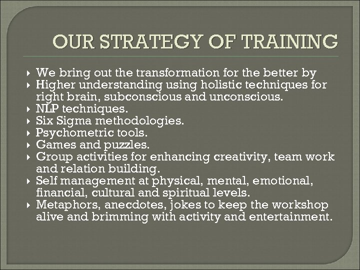 OUR STRATEGY OF TRAINING We bring out the transformation for the better by Higher