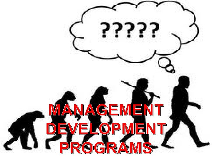 MANAGEMENT DEVELOPMENT WORKSHOPS MANAGEMENT DEVELOPMENT PROGRAMS