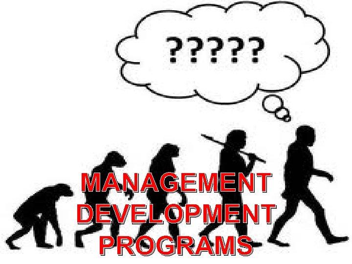 MANAGEMENT DEVELOPMENT WORKSHOPS MANAGEMENT DEVELOPMENT PROGRAMS