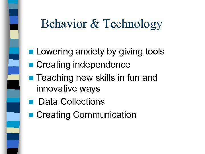 Behavior & Technology n Lowering anxiety by giving tools n Creating independence n Teaching