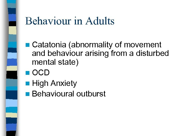 Behaviour in Adults n Catatonia (abnormality of movement and behaviour arising from a disturbed