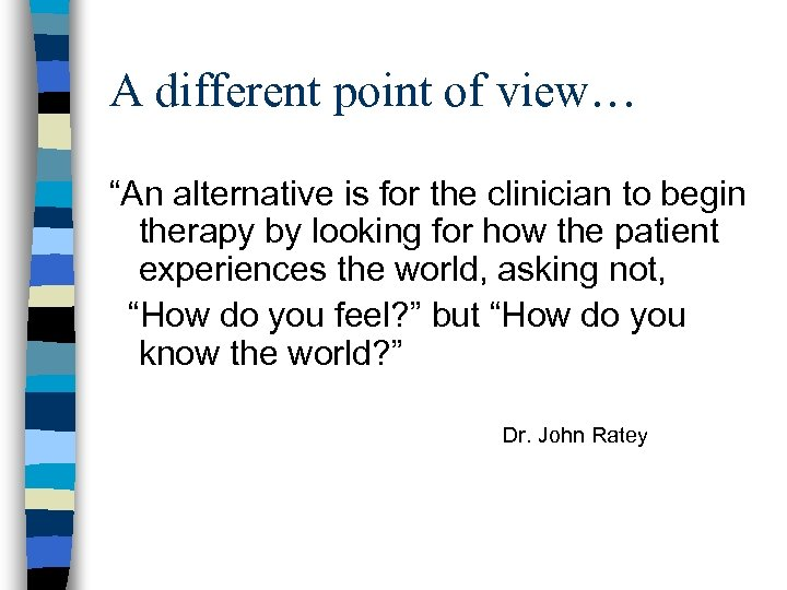 """A different point of view… """"An alternative is for the clinician to begin therapy"""