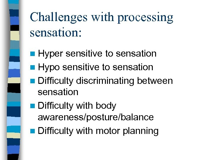 Challenges with processing sensation: n Hyper sensitive to sensation n Hypo sensitive to sensation