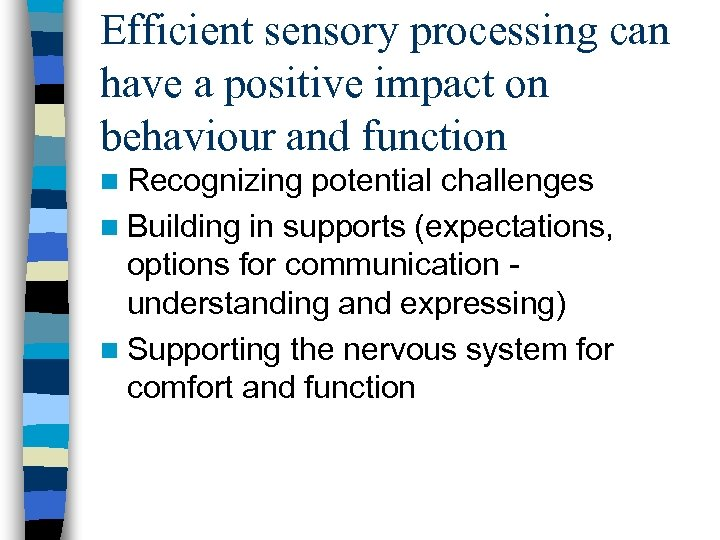 Efficient sensory processing can have a positive impact on behaviour and function n Recognizing