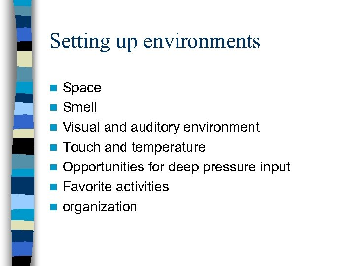 Setting up environments n n n n Space Smell Visual and auditory environment Touch
