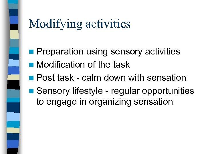 Modifying activities n Preparation using sensory activities n Modification of the task n Post